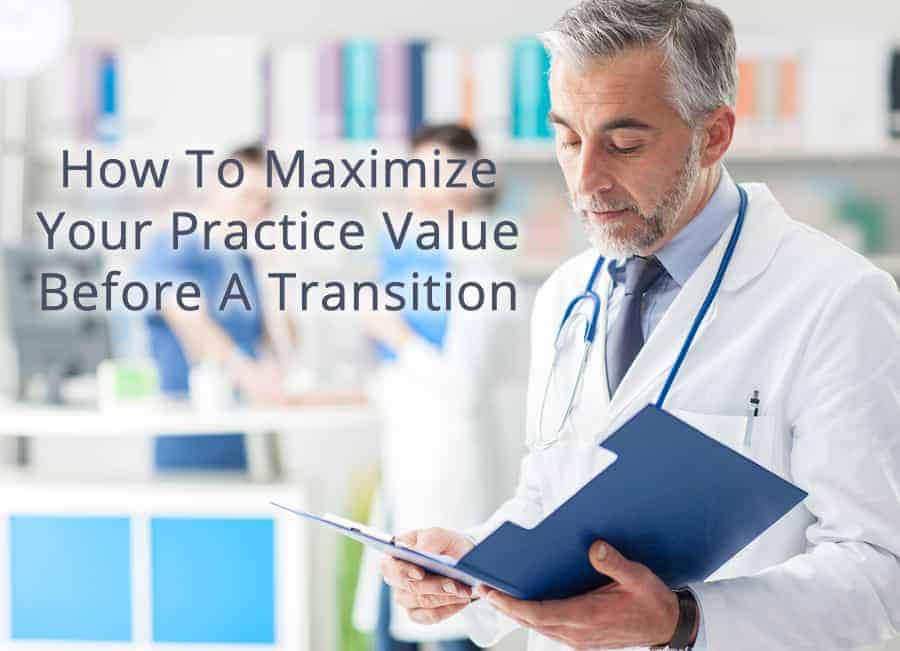 How To Maximize Your Practice Value Before A Transition