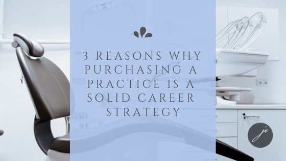 3 Reasons Why Purchasing a Practice is a Solid Career Strategy