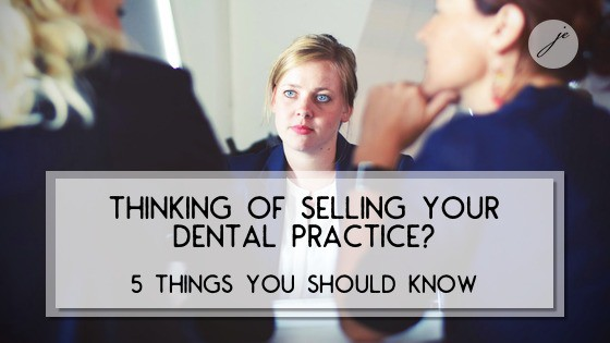 Thinking of Selling Your Dental Practice? 5 Things You Should Know
